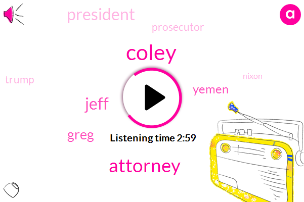 Coley,Attorney,Jeff,Greg,Yemen,President Trump,Prosecutor,Donald Trump,Nixon,FBI,Director,Robert Bork,Archibald Cox,Michael
