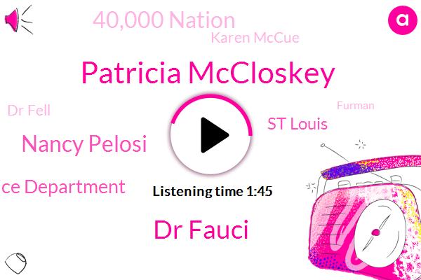 Patricia Mccloskey,Dr Fauci,Nancy Pelosi,St Louis Metropolitan Police Department,St Louis,40,000 Nation,Karen Mccue,Dr Fell,FOX,Furman,Israel,Charles Waltz,Black,Mark