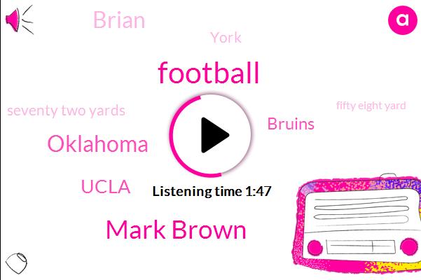 Football,Mark Brown,Oklahoma,Ucla,Bruins,Brian,York,Seventy Two Yards,Fifty Eight Yard,Twenty Five Yard,Two Minutes