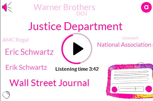 Justice Department,Wall Street Journal,Eric Schwartz,Erik Schwartz,National Association Of Theatre Owners,Warner Brothers,DOJ,Amc Regal,Cinemark,Disney,Philip,Hollywood,John