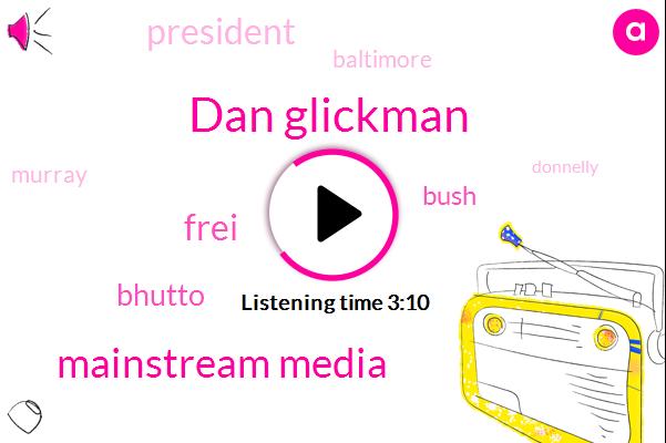 Dan Glickman,Mainstream Media,Frei,Bhutto,Bush,President Trump,Baltimore,Murray,Donnelly,Washington,Amin,TIM,Laura