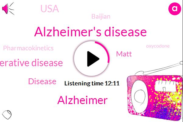 Alzheimer's Disease,Alzheimer,Degenerative Disease,Disease,Matt,USA,Baijian,Pharmacokinetics,Oxycodone,Depression,FDA,Amanda Dean,Brazil,Mike Garner,Latian