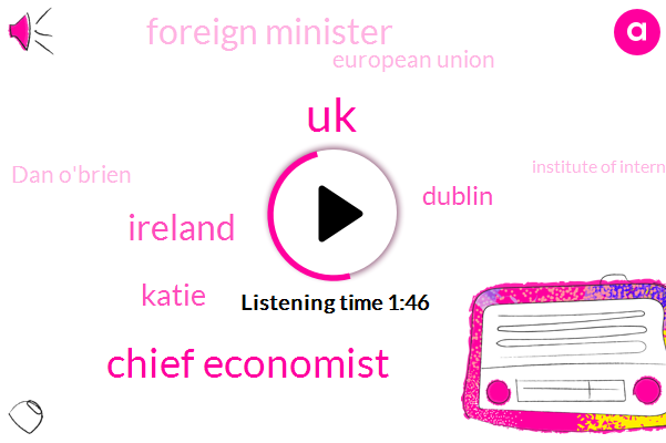 Chief Economist,Ireland,UK,Katie,Foreign Minister,European Union,Dublin,Dan O'brien,Institute Of International,British Irish Chamber Of Commerce,America,Simon Cove