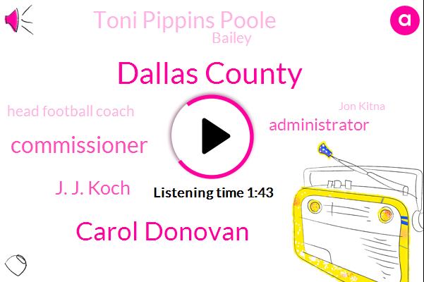 Dallas County,Carol Donovan,Commissioner,J. J. Koch,Administrator,Toni Pippins Poole,Bailey,Head Football Coach,Jon Kitna,Coordinator,Cowboys,Kipnis,North Texas High School,Elks