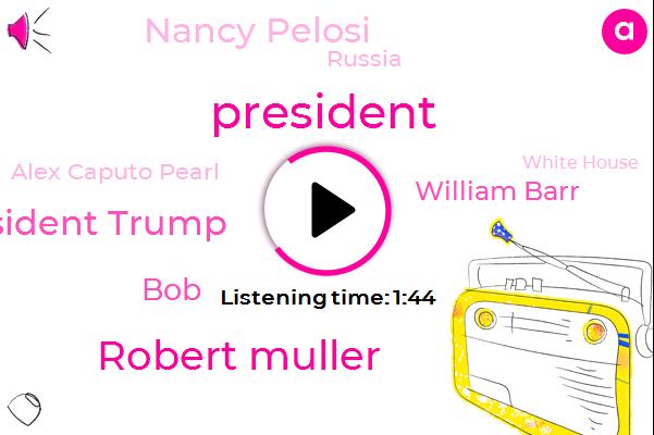 Robert Muller,President Trump,William Barr,Nancy Pelosi,BOB,Russia,Alex Caputo Pearl,White House,Senate,Kenya,Mahler,Al Shabaab,Los Angeles,AP,Mercedes,Washington