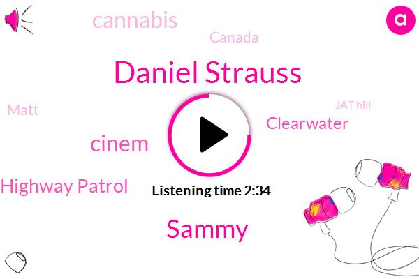 Daniel Strauss,Sammy,Cinem,California Highway Patrol,Clearwater,Cannabis,Canada,Matt,Jat Hill