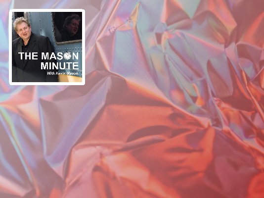 Mason Minute,Kevin Mason,Baby Boomers,Life,Culture,Society,Musings,New York,Chicago,Washington Dc,Twenty Years,Thirty Years Ago,Twenty Years Ago,Twenties,Both,ONE,Last Decade,One Thing,Kevin Nation,Tonight,The Maison,One Of,Hours,Favorite Local