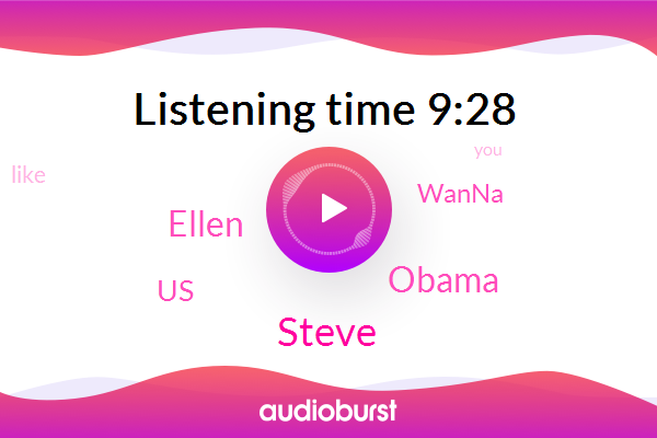 Steve,United States,Barack Obama,Wanna,Ellen