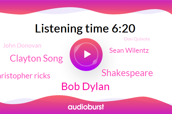 Bob Dylan,Shakespeare,Clayton Song,Grammar School,Christopher Ricks,Sean Wilentz,John Donovan,Don Quixote,ED,Virginia,Dillon,Klay,Lear,America