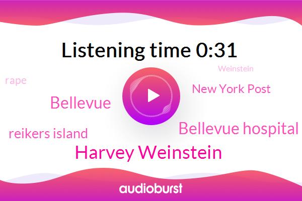Harvey Weinstein,Reikers Island,Bellevue Hospital,New York Post,Bellevue,Rape