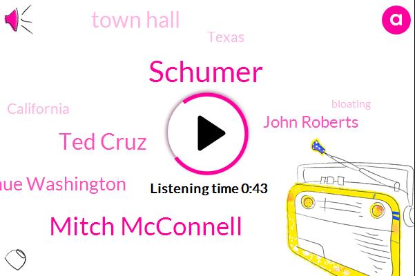 Schumer,Mitch Mcconnell,Ted Cruz,Donahue Washington,John Roberts,Texas,California,Town Hall,Bloating
