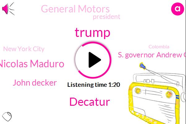 President Trump,Donald Trump,General Motors,New York City,Decatur,Nicolas Maduro,Colombia,America,Washington,John Decker,S. Governor Andrew Cuomo