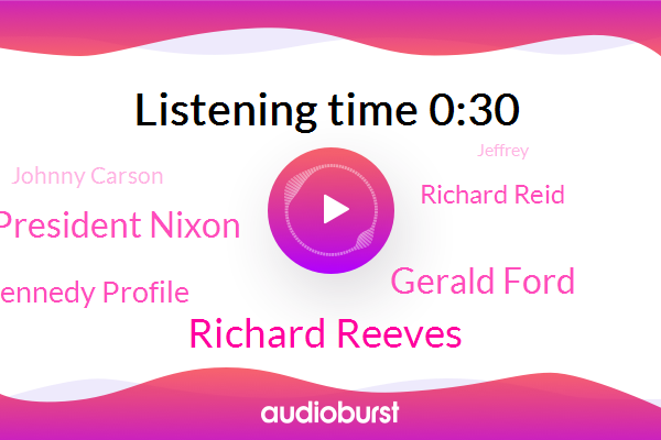 Richard Reeves,Gerald Ford,President Nixon,President Trump,President Kennedy Profile,Richard Reid,Johnny Carson,Associated Press,Los Angeles,PBS,White House,Jeffrey