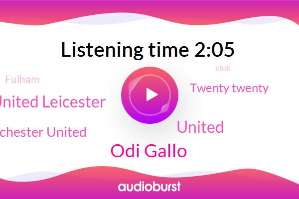 United,Manchester United Leicester,Manchester United,Odi Gallo,Twenty Twenty,Fulham