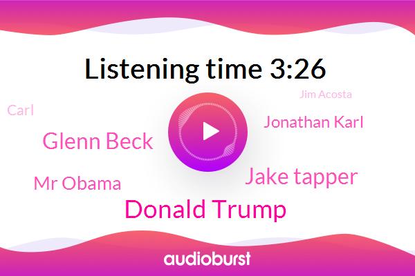 Donald Trump,President Trump,Jake Tapper,Glenn Beck,Mr Obama,At&T,CNN,Jonathan Karl,Carl,Reporter,FOX,ABC,White House Correspondent,White House,Jim Acosta