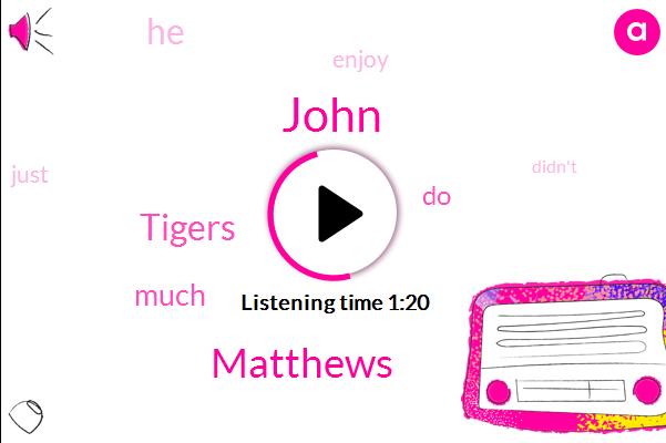 Tigers,John,Matthews