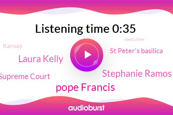 Pope Francis,Kansas,ABC,Stephanie Ramos,Laura Kelly,Supreme Court,St Peter's Basilica,Executive