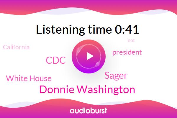President Trump,CDC,California,Donnie Washington,White House,Sager