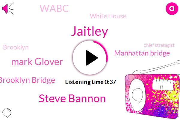Brooklyn Bridge,Brooklyn,Manhattan Bridge,Jaitley,Wabc,Steve Bannon,Mark Glover,White House,Chief Strategist