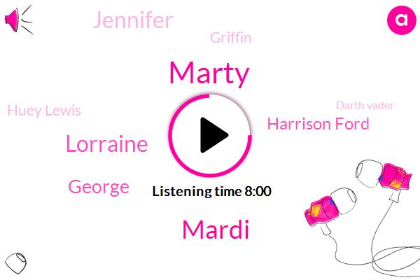 Marty,Mardi,Lorraine,George,Harrison Ford,Jennifer,California,Mattel,Tennessee,Griffin,Huey Lewis,Darth Vader,Michael Jackson,Chapman,Ryan