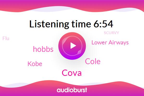 FLU,Lower Airways,Scurvy,Cova,Cole,Hobbs,Pneumonia,Kobe