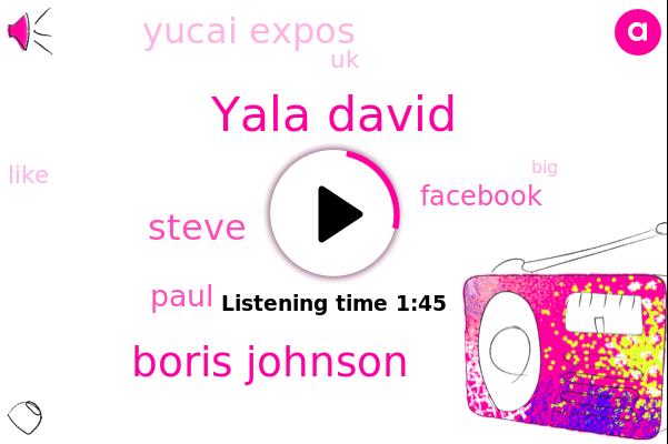 Yala David,UK,Boris Johnson,Facebook,Steve,Yucai Expos,Paul