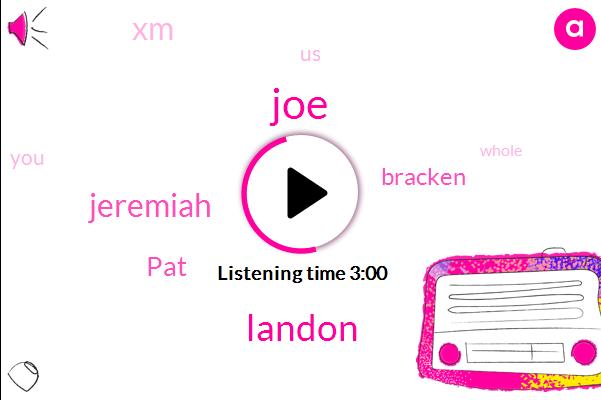 JOE,Landon,XM,Jeremiah,PAT,United States,Bracken