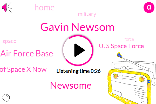 Los Angeles Air Force Base,Headquarters Of Space X Now,Gavin Newsom,U. S Space Force,Newsome