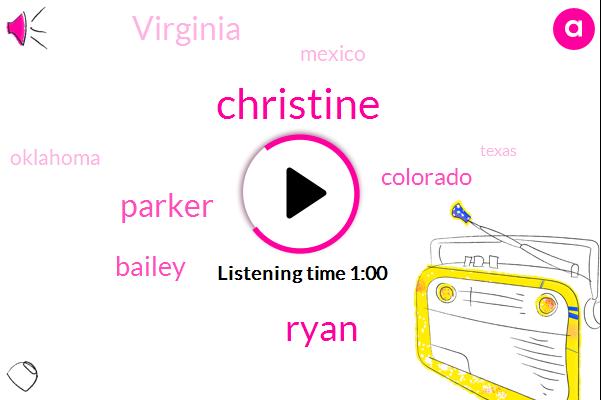 Christine,Colorado,Ryan,Virginia,Mexico,Parker,Oklahoma,Bailey,Texas