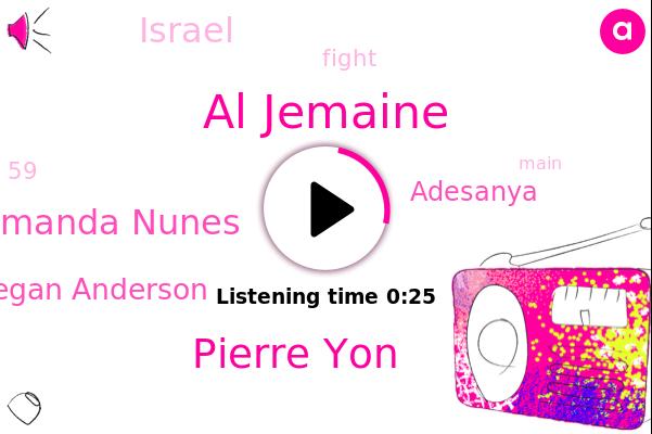 Al Jemaine,Pierre Yon,Amanda Nunes,Megan Anderson,Adesanya,Israel