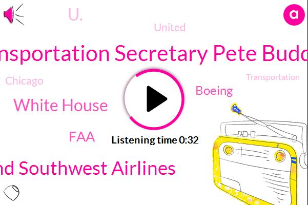 Transportation Secretary Pete Buddha,American And Southwest Airlines,White House,U.,FAA,Boeing,United,Chicago