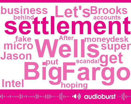 Listen: Wells Fargo officials enter $240 million settlement over bogus accounts