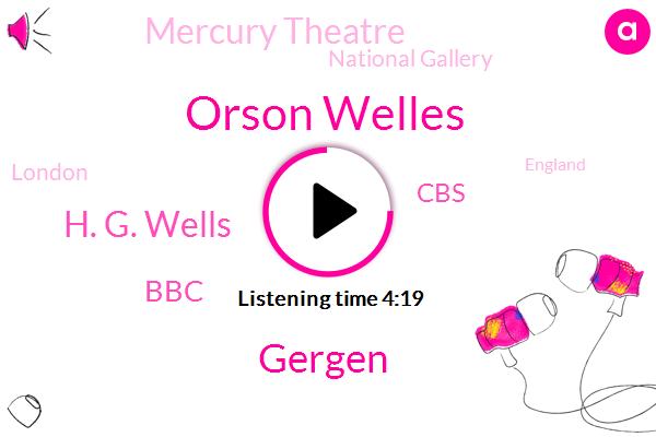 London,BBC,Orson Welles,CBS,Gergen,H. G. Wells,England,Reporter,Mercury Theatre,National Gallery,Tokyo