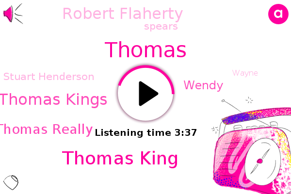 Thomas,Thomas King,Thomas Kings,Thomas Really,North America,Wendy,Robert Flaherty,Indiana,Dakota,Publisher,Spears,Stuart Henderson,Wayne,Jesse,Ivan