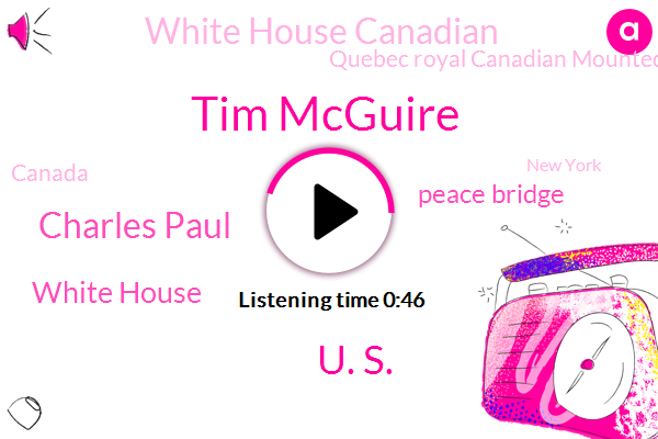 White House,Peace Bridge,Canada,New York,White House Canadian,CTV,Buffalo New York,Rio Grande Valley,South Texas,Tim Mcguire,U. S.,Quebec Royal Canadian Mounted Police,Charles Paul