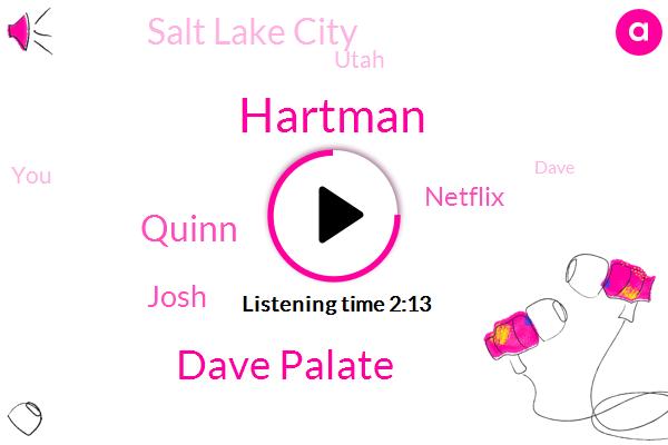Dave Palate,Quinn,Salt Lake City,Hartman,Netflix,Utah,Josh