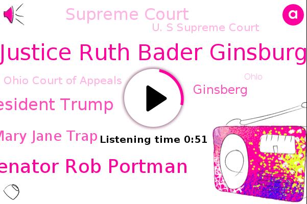 Justice Ruth Bader Ginsburg,Supreme Court,U. S Supreme Court,Senator Rob Portman,Ohio Court Of Appeals,President Trump,Cancer,Mary Jane Trap,Ohio,Ginsberg,Cleveland