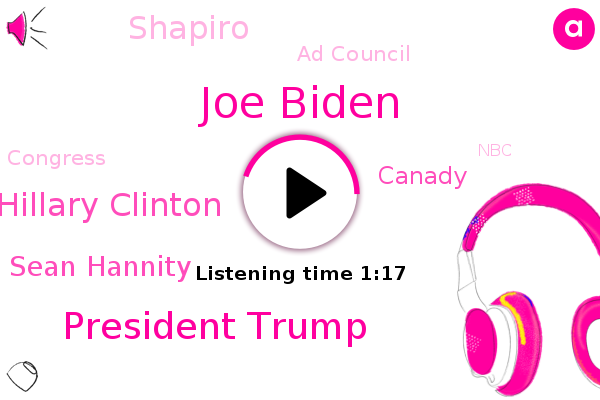 Joe Biden,President Trump,Ad Council,Hillary Clinton,Sean Hannity,United States,Congress,Hollywood,Canady,ABC,NBC,Shapiro,CBS