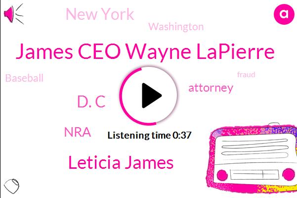 James Ceo Wayne Lapierre,Attorney,Leticia James,NRA,Baseball,Fraud,New York,Washington,D. C