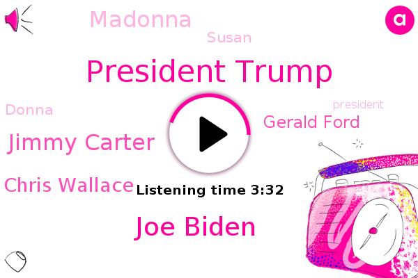 President Trump,Joe Biden,California,Jimmy Carter,Chris Wallace,San Diego,Gerald Ford,Madonna,Susan,Donna