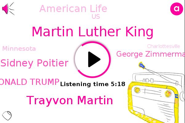 United States,Martin Luther King,Trayvon Martin,Sidney Poitier,Donald Trump,Minnesota,Charlottesville,George Zimmerman,American Life,Charleston