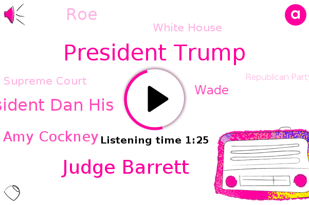 President Trump,White House,Judge Barrett,President Dan His,Supreme Court,Judge Amy Cockney,Republican Party,Senate,Wade,The New York Times,ROE,The Times