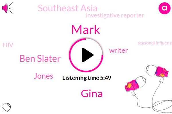HIV,Writer,Southeast Asia,Mark,Seasonal Influenza,Investigative Reporter,Gina,Pneumonia,Ben Slater,Jones,Aids