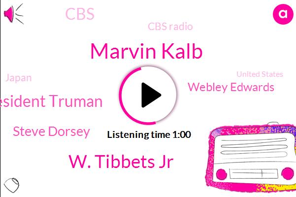 CBS,Japan,Cbs Radio,Marvin Kalb,W. Tibbets Jr,President Truman,Steve Dorsey,Webley Edwards,United States,Hiroshima,Guam,Miami,Florida