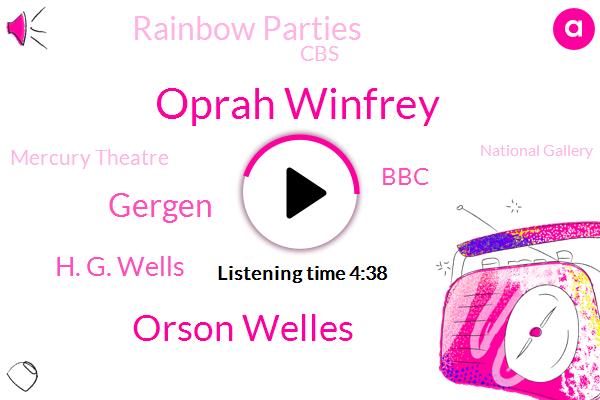 Oprah Winfrey,London,BBC,Rainbow Parties,Orson Welles,CBS,Gergen,H. G. Wells,England,Mercury Theatre,Tokyo,National Gallery