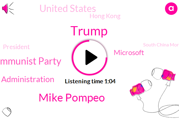 Mike Pompeo,United States,Chinese Communist Party,Trump Administration,Microsoft,Donald Trump,South China Morning,Hong Kong,Fox News,President Trump