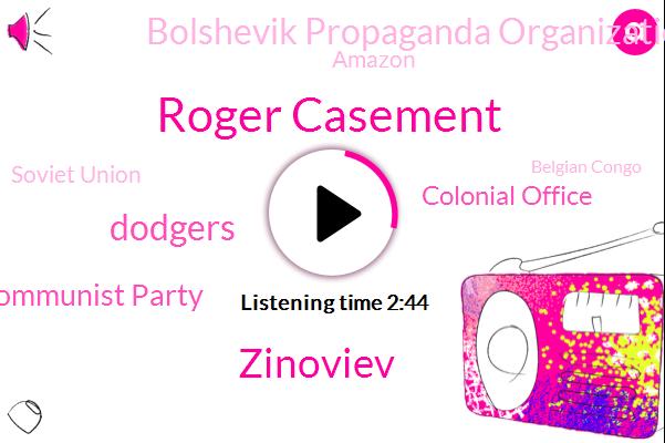 Dodgers,Roger Casement,British Communist Party,Belgian Congo,Colonial Office,Bolshevik Propaganda Organization,Zinoviev,Amazon,United States,Soviet Union,Russia