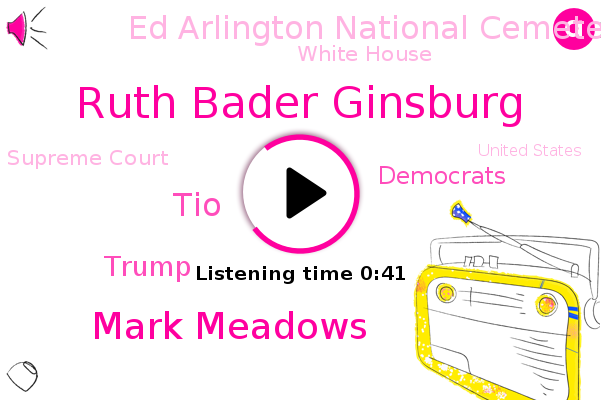 Ruth Bader Ginsburg,Democrats,Ed Arlington National Cemetery,White House,Supreme Court,Mark Meadows,United States,TIO,Chief Of Staff,Donald Trump,President Trump
