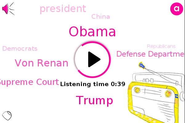 Donald Trump,Supreme Court,Barack Obama,Defense Department,Von Renan,President Trump,China