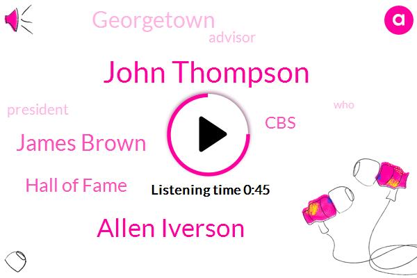 John Thompson,Georgetown,Hall Of Fame,Allen Iverson,CBS,James Brown,Advisor,President Trump